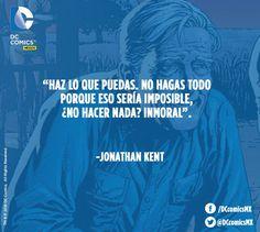 """""""Haz lo que puedas, no hagas todo porque eso sería imposible, ¿No hacer nada? Inmoral"""". - Jonathan Kent"""