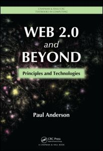 Web 2.0 and beyond : principles and technologies / Paul Anderson. Toledo campus. Call number : TK 5105.88817 .A53 2012