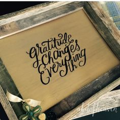 A personal favorite from my Etsy shop https://www.etsy.com/listing/254433945/gratitude-changed-everything-barnwood