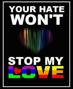 Your hate wont stop my love! born this way