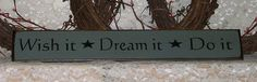 Wish it Dream it Do it  Primitive Country by thecountrysignshop, $10.00