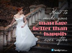 How to make your marriage better than happily ever after