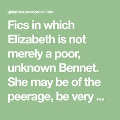 Fics in which Elizabeth is not merely a poor, unknown Bennet. She may be of the peerage, be very wealthy, have powerful connections. Pride And Prejudice, May, Fanfiction, Connection, Math Equations