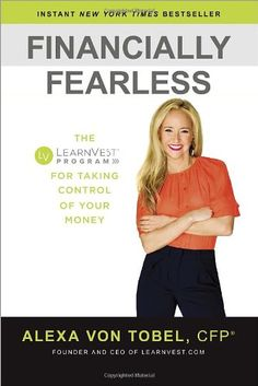 Financially Fearless: The LearnVest Program for Taking Control of Your Money: Alexa von Tobel: 9780385347617: Amazon.com: Books