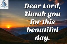Dear Lord, for this beautiful day. Dear Lord, Daily Reminder, Beautiful Day, Verses, Prayers, Bible, God, Biblia, Dios