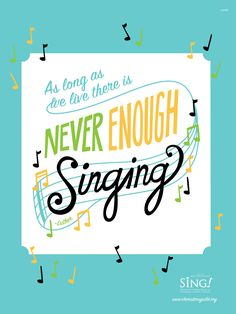 """Never Enough Singing Poster - Sing! 2016  Bring a burst of fresh style to your choir room with this inspiring poster featuring the quote """"As long as we live there is never enough singing"""" (Martin Luther). This limited edition poster is based on custom art designed for Sing! Choral Music's 2016 release. Printed on high-quality poster-weight coated paper. 18""""x24"""". $4.95. Available here: http://www.choristersguild.org/store/cgp87-never-enough-singing-poster/6720/"""