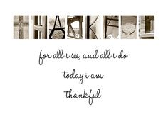 For all I see, and all I do - today I am thankful!    http://www.AlphabetPhotography.com