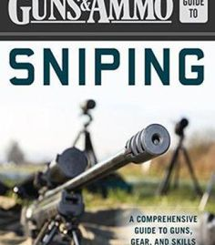 Guns & Ammo Guide To Sniping: A Comprehensive Guide To Guns Gear And Skills PDF