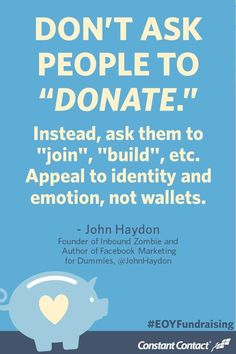 "Don't ask people to ""donate."" Instead, ask them to ""join,"" ""build,"" etc. Appeal to identity and emotion, not wallets. - /johnhaydon/ #nonprofit #fundraising"