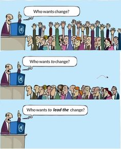 Who wants change? Who wants to change? Who wants to lead change? Leadership Development, Personal Development, Amélioration Continue, 6 Sigma, Business Cartoons, Lean Six Sigma, Business Management, Office Management, Life Coaching