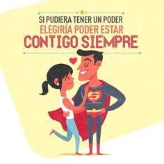 Mi superpoder es poder estar contigo siempre