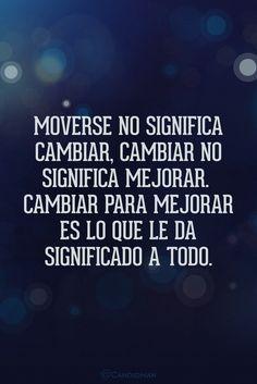 Moverse no significa cambiar cambiar no significa mejorar. Cambiar para mejorar es lo que le da significado a todo.  @Candidman     #Frases Candidman Reflexión @candidman
