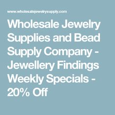Wholesale Jewelry Supplies and Bead Supply Company - Jewellery Findings Weekly Specials - 20% Off