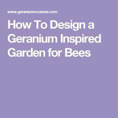 How To Design a Geranium Inspired Garden for Bees