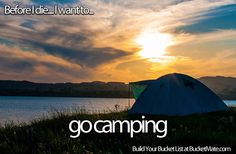 Before I die, I want to...Go Camping