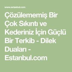 Çözülememiş Bir Çok Sıkıntı ve Kederiniz İçin Güçlü Bir Terkib - Dilek Duaları - Estanbul.com