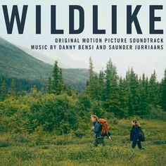 WILDLIKE - Original Motion Picture Soundtrack | Music by Composers Danny Bensi & Saunder Jurriaans