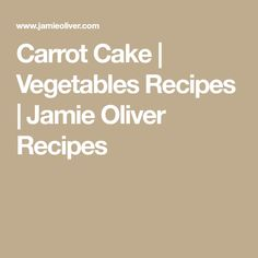 Carrot Cake | Vegetables Recipes | Jamie Oliver Recipes