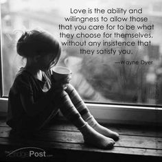 Love is letting someone find themselves on their own ---knowing you are there, but not interfering