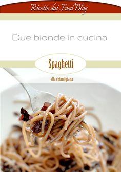 Ricette dai food blog - Due bionde in cucina - Spaghetti alla chiantigiana