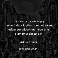 İnsanı en çok üzen şey; ummadıkları kişiler adam olurken, adam sandıklarının insan bile olamamış olmasıdır. - Adam Fawer #sözler #anlamlısözler #güzelsözler #manalısözler #özlüsözler #alıntı #alıntılar #alıntıdır #alıntısözler