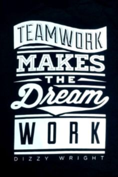 Teamwork makes the dreamwork--Dizzy Wright
