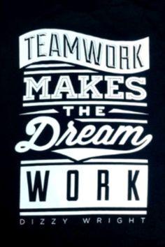 Teamwork makes the dreamwork--Dizzy Wright