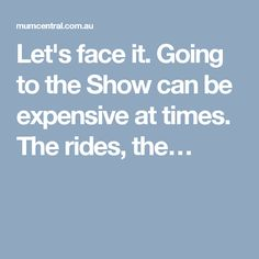 Let's face it. Going to the Show can be expensive at times. The rides, the…
