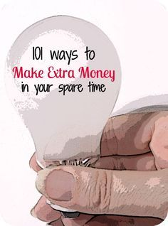 101 Ways to Make Extra Money in Your Spare Time