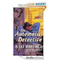 The Automatic Detective - A. Lee Martinez