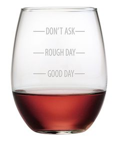 """The How Was Your Day Stemless Wine Glass is a fun 21 ounce stemless wine glass that magically transforms a bad day into a good one with a glass of wine! Pour wine to the measurement level of """"Don't Ask!"""" and then drink to """"Rough Day"""" line and keep drinkin Red Wine Glasses, Stemless Wine Glasses, Wine Carafe, Wine Glass Sayings, Wine Quotes, Wine Deals, Wine Wednesday, Wine Glass Set, Clear Glass"""