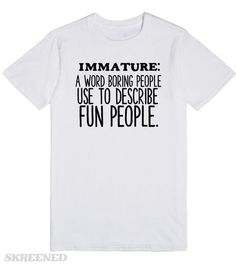 IMMATURE  Printed on Skreened T-Shirt