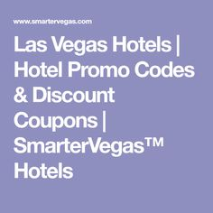 Las Vegas Hotels | Hotel Promo Codes & Discount Coupons | SmarterVegas™ Hotels
