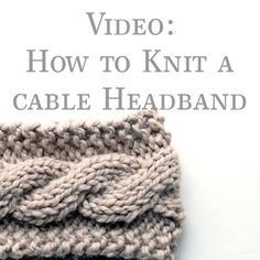 Video: How to Knit a Cable Headband {from start to finish} + the FREE knitting p. : Video: How to Knit a Cable Headband {from start to finish} + the FREE knitting pattern Knitting Blogs, Easy Knitting, Knitting For Beginners, Knitting Projects, How To Start Knitting, Knitting Patterns Free, Crochet Patterns, Knitting Designs, Doll Patterns