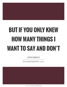 but-if-you-only-knew-how-many-things-i-want-to-say-and-dont-quote-1.jpg (620×800)