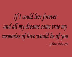 If I could live forever ..... John Denver quote - vinyl lettering
