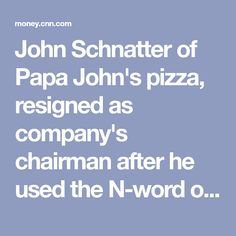 John Schnatter of Papa John's pizza, resigned as company's chairman after he used the N-word on a conference call in May. - Brought to you by Smart-e Papa Pizza, Conference Call, Racial Equality, Words, Horse