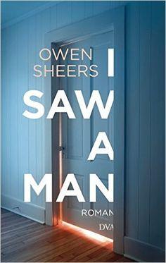 I Saw a Man: Roman: Amazon.de: Owen Sheers, Thomas Mohr: Bücher