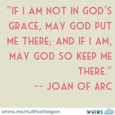 """This was not a whim of St Joan of Arc, as the stuffed shirt snots of the Huffington Post suggests. This was a serious answer to a serious question posed to her: """"Are you in a state of grace"""" Saint Joan Of Arc, St Joan, Joan Of Arc Quotes, Great Quotes, Inspirational Quotes, Motivational, Catholic Quotes, Spiritus, Saint Quotes"""