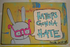 Haters Gonna Hate 4 x 6 Original Painting on Canvas. $30.00, via Etsy.