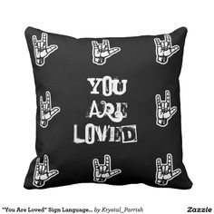 """You Are Loved"" Sign Language Pillow on Zazzle @zazzle #zazzle #throw #pillow #buy #shop #sale #shopping #cute #chic #apartment #college #dorm #home #decor #house #love"