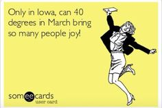 Iowa weather Cedar Rapids, Someecards, Iowa, Funny Quotes, Weather, Sayings, Memes, Roots, Funny Stuff