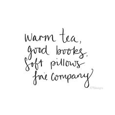 warm tea, good books, soft pillows and fire company. Words to live by. The Words, Words Quotes, Me Quotes, Sayings, Peace Quotes, Qoutes, Pretty Words, Beautiful Words, Beautiful Things