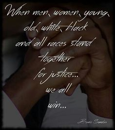 #Quote #BernieSanders #men #women #young #old #white #black #races #stand #together #justice #win #BeBlessed