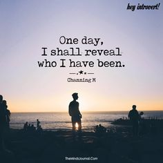 One day I shall reveal who I have been - https://themindsjournal.com/one-day-shall-reveal/