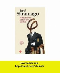 Historia del cerco de Lisboa/ The History of the Siege of Lisbon (Narrativa (Punto de Lectura)) (Spanish Edition) (9788466321686) Jos� Saramago , ISBN-10: 8466321683  , ISBN-13: 978-8466321686 ,  , tutorials , pdf , ebook , torrent , downloads , rapidshare , filesonic , hotfile , megaupload , fileserve