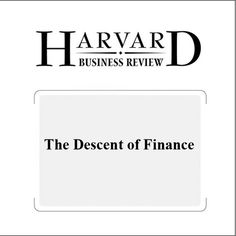 The Descent of Finance (Harvard Business Review) (Unabridged) -...: The Descent of Finance (Harvard Business Review) (Unabridged) -… #News