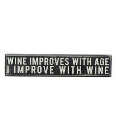 I improve with wine.