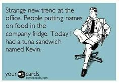I had a tuna sandwich named Kevin