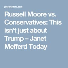 Russell Moore vs. Conservatives: This isn't just about Trump – Janet Mefferd Today
